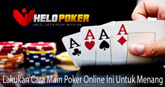 Lakukan Cara Main Poker Online Ini Untuk Menang