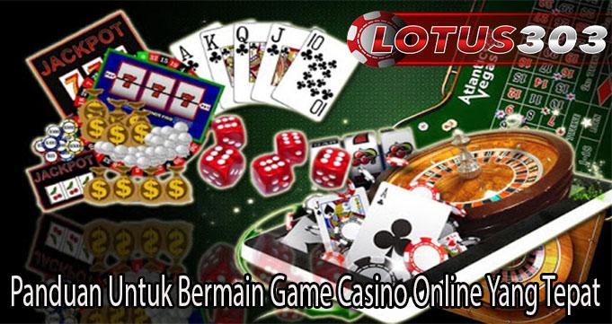 Panduan Untuk Bermain Game Casino Online Yang Tepat