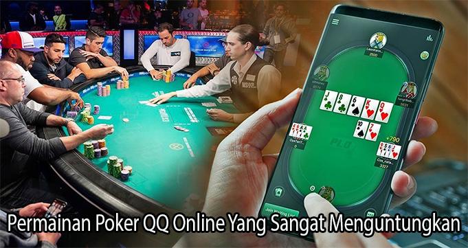 Permainan Poker QQ Online Yang Sangat Menguntungkan