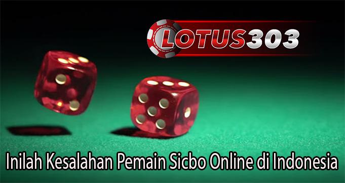 Inilah Kesalahan Pemain Sicbo Online di Indonesia